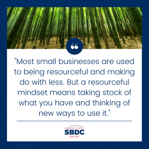 """Graphic showing trees growing tall over text that says """"""""Most small businesses are used to being resourceful and making do with less. But a resourceful mindset means taking stock of what you have and thinking of new ways to use it."""""""